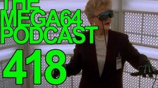 MEGA64 PODCAST: EPISODE 418