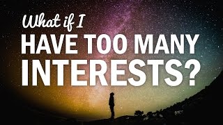 How to Focus Your Priorities and Narrow Down Your Interests - College Info Geek