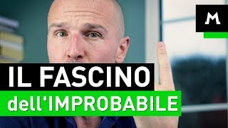 L'irresistibile fascino dell'improbabile
