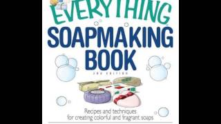 Home Book Summary: The Everything Soapmaking Book: Recipes and Techniques for Creating Colorful a...