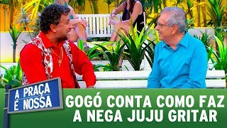 Gogó conta como faz a Nega Juju gritar | A Praça é Nossa (14/09/17)