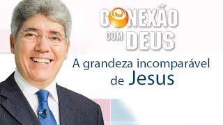 Conexão com Deus - A grandeza incomparável de Jesus - Hernandes Dias Lopes