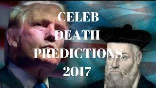 PREDICTED CELEBRITY DEATHS 2017 (SHOCKING!!!!)