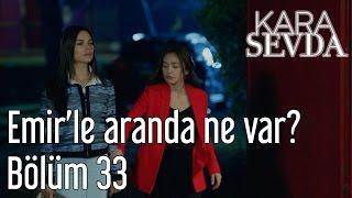 Kara Sevda 33. Bölüm - Emir'le Aranda Ne Var?