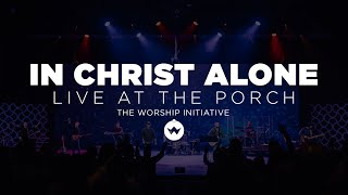 The Porch Worship | In Christ Alone - Shane & Shane