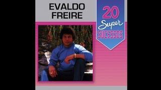 Evaldo Freire - 20 Super Sucessos (Completo / Oficial)