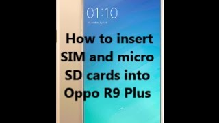 How to insert SIM and micro SD cards into Oppo R9 Plus