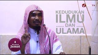 Khutbah Jumat: Kedudukan Ilmu dan Ulama - Ustadz Abu Qotadah