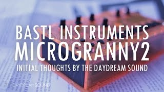 Bastl Instruments microGranny 2 Musical Sampler - Initial Thoughts by The Daydream Sound
