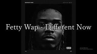 Fetty Wap - Different Now (Lyrics)