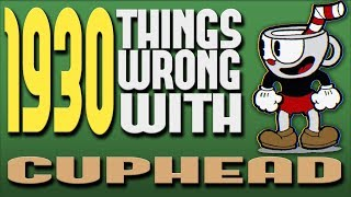 1930 Things WRONG With Cuphead
