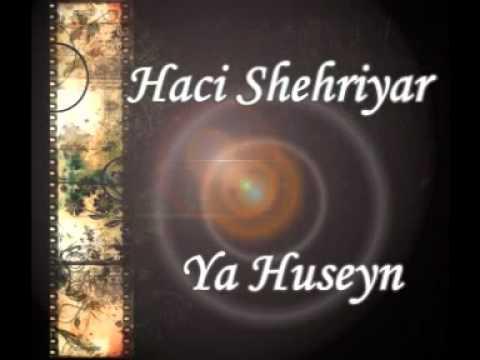 Haci Shehriyar Ya Huseyn