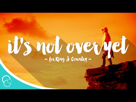 for King & Country - It's Not Over Yet (Lyric Video)