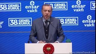 Recep Tayyip Erdoğan / Ensar Vakfı 38. Genel Kurulu Tarihi Konuşması / 28.Mayıs.2017