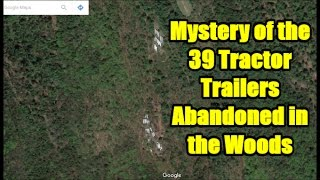 Mystery of the 39 Tractor Trailers Abandoned in the Woods