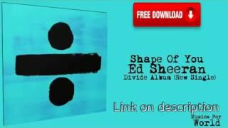 Ed Sheeran - Divide  Album 2017 [Full Free MP3 Download]NEW LINK!