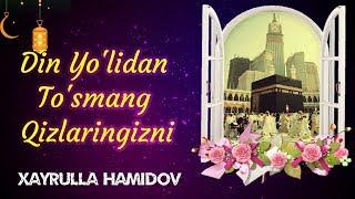 Hayrulla Hamidov - Din Yo'lidan To'smang Qizlaringizni / She'r /