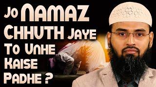 Jo Namaz Chuth Jai To Unhe Kaise Padhe By Adv. Faiz Syed