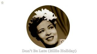 Don't Be Late - Billie Holiday [HQ Audio]
