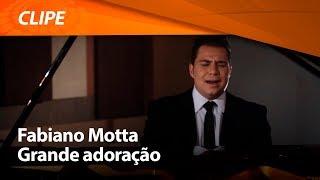 Fabiano Motta - Grande adoração (Clipe oficial)