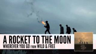 A Rocket To The Moon: Wherever You Go (Audio)