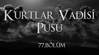 Kurtlar Vadisi Pusu 77. Bölüm