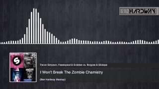 Trevor Simpson, Feenixpawl vs. Borgore - I Won't Break The Zombie Chamistry (Ben Hardway Mashup)