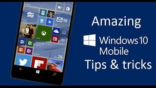Amazing Windows 10 Mobile Tips And Tricks