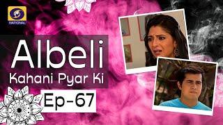 Albeli... Kahani Pyar Ki - Ep #67