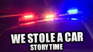 WE STOLE A CAR...(storytime)