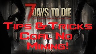 7 Days To Die Alpha 16.3 B12 Tips and Tricks . How to get coal no mining.