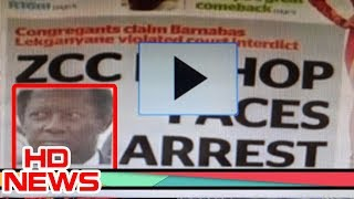 ZCC bishop faces arrest - reported by Sunday World, Business Day, Sunday Times & Sowetan newspapers