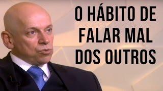 O Hábito de Falar Mal dos Outros • Leandro Karnal