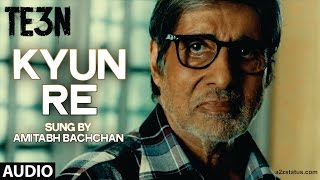 KYUN RE Full Song HD TE3N | Amitabh Bachchan, Nawazuddin Siddiqui, Vidya Balan