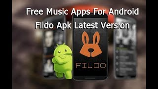 Fildo Apk Latest Version 2019 - Free Music Apps For Android