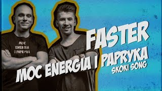 FASTER - Moc Energia i Papryka (SKOKI SONG) (2017 Official Lyric Video)