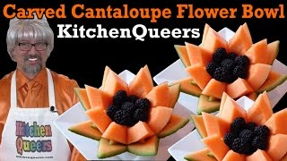 Kitchen Queers Carved Cantaloupe Flower Bowl Tutorial (S2E14-HD)