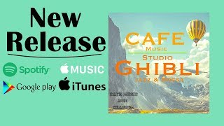 New Release!! 『CAFE MUSIC 〜STUDIO GHIBLI Jazz & Bossa〜』
