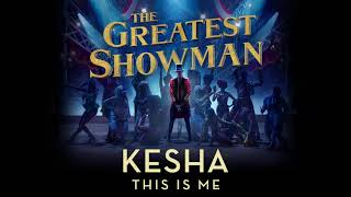 Kesha - This Is Me (from The Greatest Showman Soundtrack) [Official Audio]