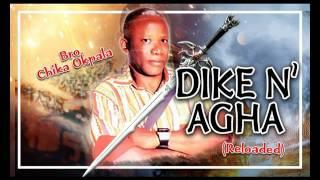 Bro. Chika Okpala - Dike N'Agha - Gospel Music
