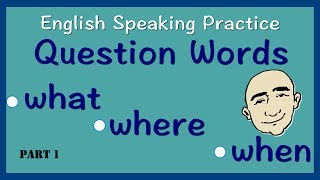 Question Words | what, when, where | Part 1 | English Speaking Practice | ESL | EFL | ELL