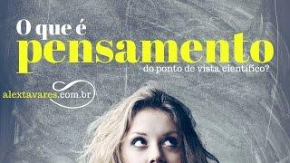 PSICOLOGIA: O QUE É PENSAMENTO DO PONTO DE VISTA CIENTÍFICO? EFEITOS DOS PENSAMENTOS?