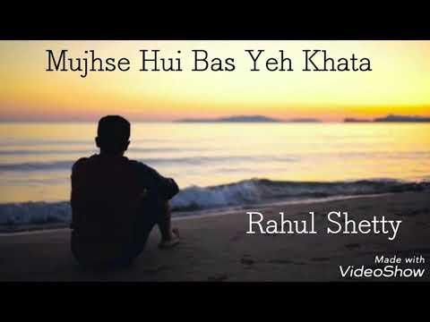 Mujhse Hui Bas Yeh Khata   Rahul Shetty   Ishq Vishq   😔