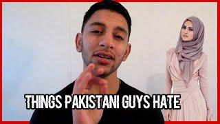THINGS PAKISTANI GUYS HATE!!