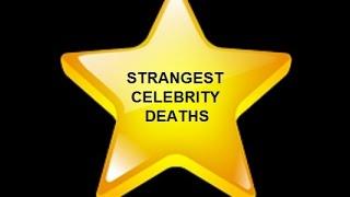 STRANGE CELEBRITY DEATHS