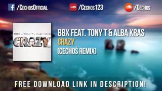 BBX feat. Tony T & Alba Kras - Crazy (Cechoś Remix) *FREE DOWNLOAD*
