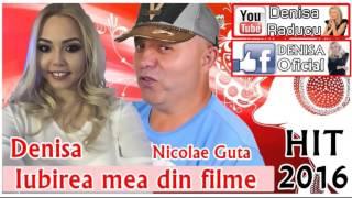 DENISA SI NICOLAE GUTA - IUBIREA MEA DIN FILME (MELODIE ORIGINALA) HIT 2016 MANELE MARTIE