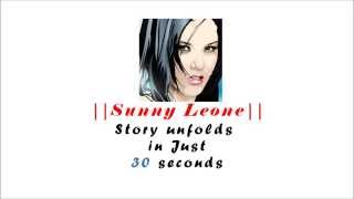 Sunny Leone | Story Unfolds in Just 30 Seconds