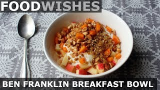Ben Franklin Breakfast Bowl - Food Wishes - Apple Yogurt Granola Bowl