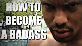 How To Become a BADASS (Motivational Video)